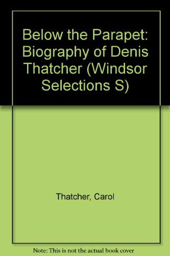 9780745154091: Below the Parapet: Biography of Denis Thatcher (Windsor Selections S.)