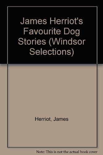 James Herriot's Favourite Dog Stories (Windsor Selections) (9780745154107) by James Herriot