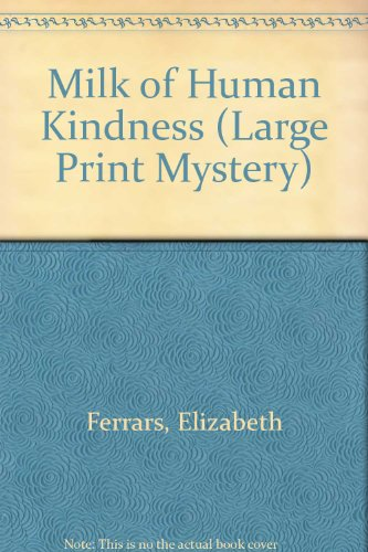 9780745169620: MILK OF HUMAN KINDNESS (G K HALL NIGHTINGALE SERIES EDITION)(LARGE PRINT)