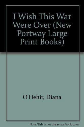 I Wish This War Were over (Portway: Diana O'Hehir