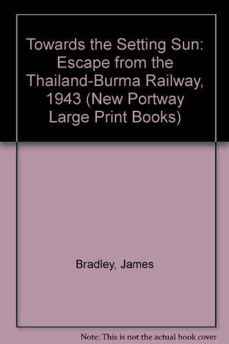 9780745170954: Towards the Setting Sun: Escape from the Thailand-Burma Railway, 1943 (New Portway Large Print Books)