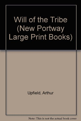 Will of the Tribe (New Portway Large Print Books): ARTHUR UPFIELD