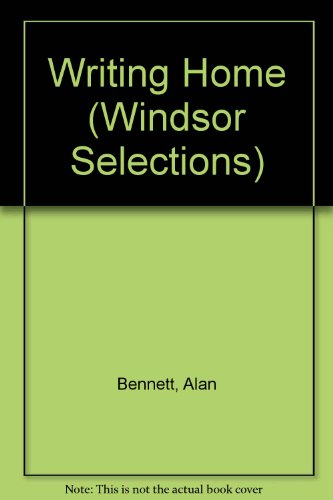 WRITING HOME (WINDSOR SELECTIONS) (9780745179025) by Alan Bennett