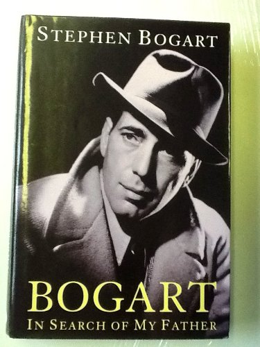 Bogart: In Search of My Father: Bogart, Stephen Humphrey, Provost, Gary