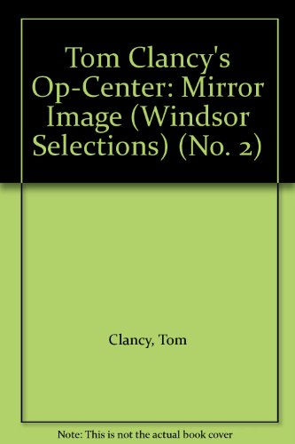 Tom Clancy's Op-Center: Mirror Image (Windsor Selections) (No. 2) (0745179908) by Clancy, Tom; Pieczenik, Steve R.