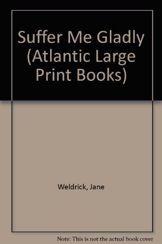 Suffer Me Gladly (Atlantic Large Print Books): Jane Weldrick