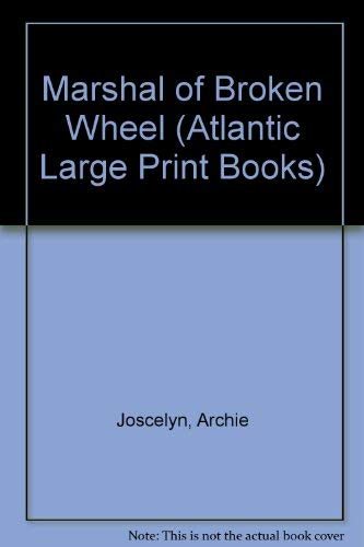 Marshal of Broken Wheel (Atlantic Large Print: Joscelyn, Archie
