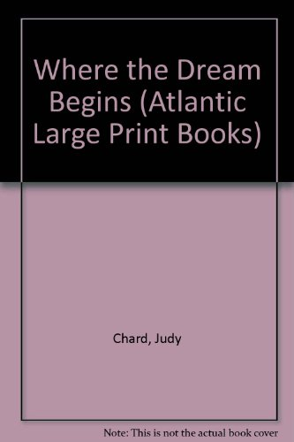 Where the Dream Begins (Atlantic Large Print Books): Chard, Judy