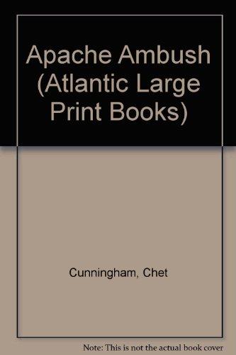 Apache Ambush (Large Print Edition): Chet Cunningham