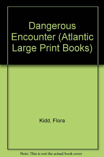 Dangerous Encounter (Atlantic Large Print): Flora Kidd