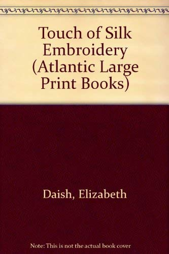 9780745195742: Touch of Silk Embroidery (Atlantic Large Print Books)