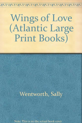 Wings of Love (Atlantic Large Print Books): Wentworth, Sally