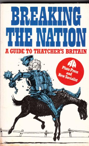 9780745300207: Breaking the Nation: Guide to Thatcher's Britain