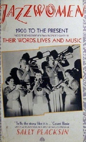 Jazzwomen 1900 to the Present Their Words, Lives and Music