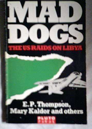 9780745301969: Mad Dogs: The U.S. Raids on Libya