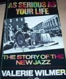 As Serious as Your Life Story of the New Jazz: Wilmer, Valerie
