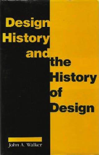 Design History And The History Of Design: Walker, John A & Sarah Chaplin