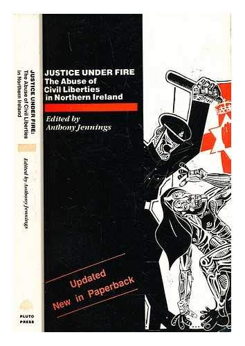 9780745304151: Justice Under Fire: Abuse of Civil Liberties in Northern Ireland