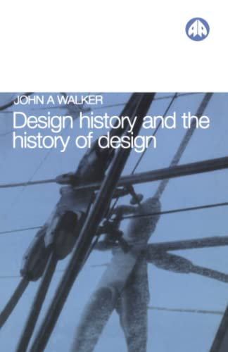 Design History and the History of Design (Paperback): John A. Walker