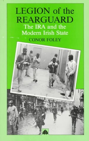 Legion of the Rearguard: Republicanism, Nationalism and: Conor Foley