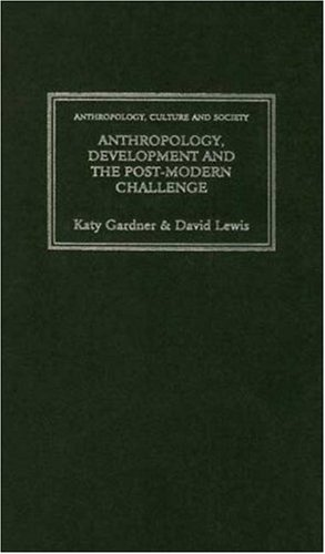 9780745307466: Anthropology, Development and the Post-Modern Challenge (Anthropology, Culture and Society Series)