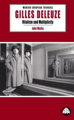 Gilles Deleuze: Vitalism and Multiplicity (Modern European Thinkers): John Marks