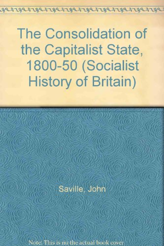 9780745308982: The Consolidation of the Capitalist State, 1800-1850