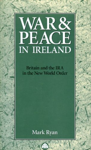 War and Peace in Ireland: Britain and the IRA in the New World Order (0745309240) by Ryan, Mark