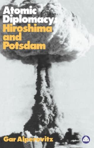 9780745309477: Atomic Diplomacy: Hiroshima and Potsdam