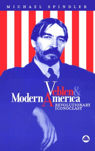 9780745309590: Veblen and Modern America: Revolutionary Iconoclast