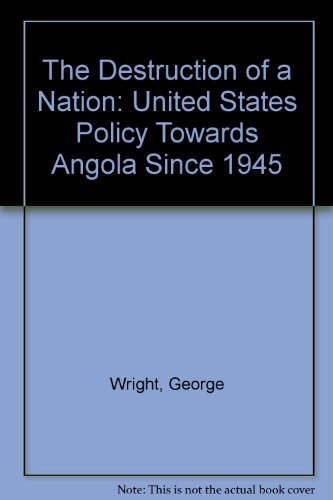 9780745310299: The Destruction of a Nation: United States' Policy Toward Angola Since 1945