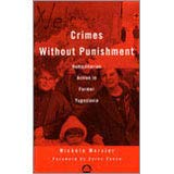 Crimes Without Punishment: Humanitarian Action in Former Yugoslavia