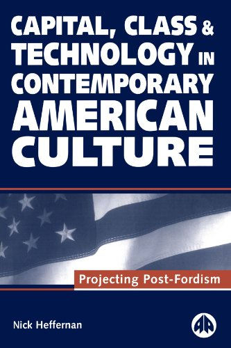 9780745311043: Capital, Class & Technology in Contemporary American Culture: Projecting Post-Fordism