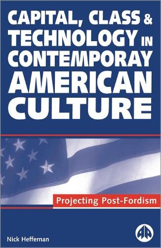 9780745311050: Capital, Class & Technology in Contemporary American Culture: Projecting Post-Fordism