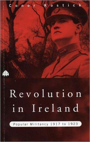 Revolution in Ireland: Popular Militancy, 1917 to: Kostick, Conor
