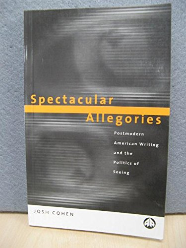 9780745312071: Spectacular Allegories: Postmodern American Writing and the Politics of Seeing