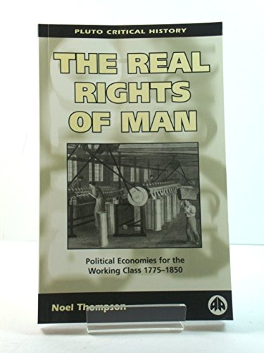 9780745312651: The Real Rights of Man: Political Economies For the Working Class 1775-1850 (Pluto Critical History)