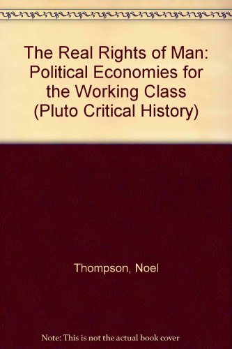 9780745312705: The Real Rights of Man: Political Economies For the Working Class 1775-1850 (Pluto Critical History)