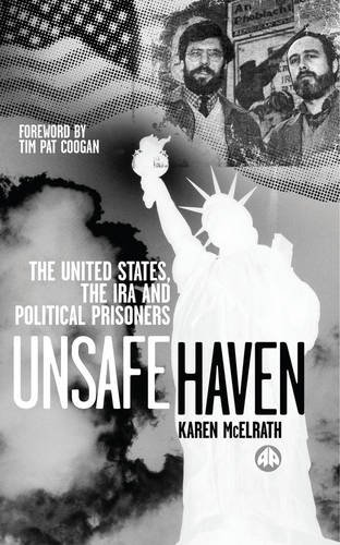 9780745313221: Unsafe Haven: The United States, the IRA and Political Prisoners