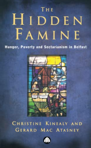 The Hidden Famine: Hunger, Poverty and Sectarianism in Belfast 1840-50 (074531371X) by Christine Kinealy; Gerard Mac Atasney