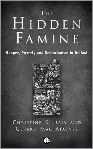 The Hidden Famine: Hunger, Poverty and Sectarianism in Belfast 1840-50 (9780745313764) by Christine Kinealy; Gerard Mac Atasney