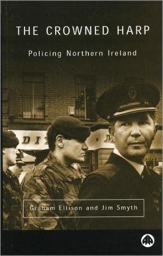 The Crowned Harp: Policing Northern Ireland (Contemporary Irish Studies): Smyth, Jim, Ellison, ...