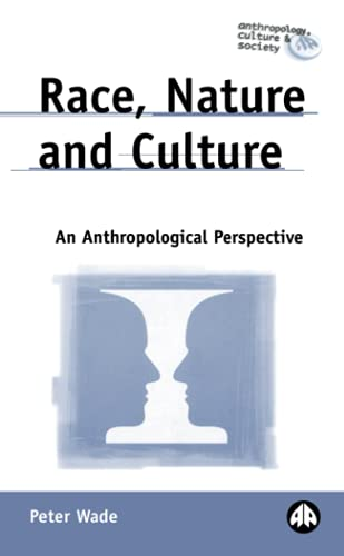 Race, Nature and Culture: An Anthropological Perspective (Anthropology, Culture and Society): Wade,...