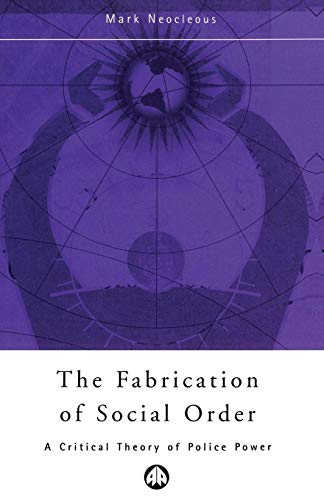 9780745314846: The Fabrication of Social Order: A Critical Theory of Police Power