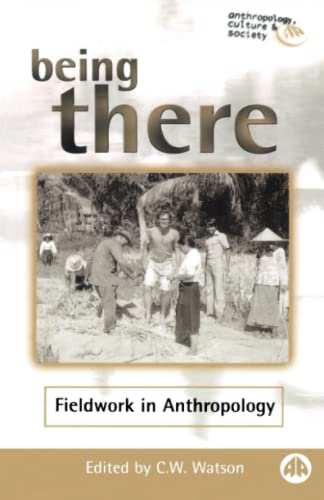 9780745314921: Being There: Fieldwork in Anthropology (Anthropology, Culture and Society)