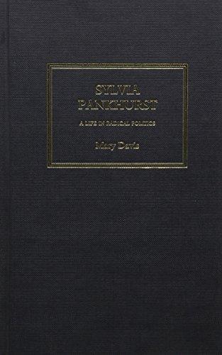 SYLVIA PANKHURST: A Life in Radical Politics.: Davis, Mary.