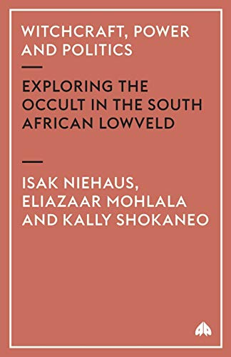 9780745315584: Witchcraft, Power and Politics: Exploring the Occult in the South African Lowveld (Anthropology, Culture and Society)