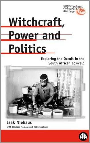 9780745315638: Witchcraft, Power and Politics: Exploring the Occult in the South African Lowveld (Anthropology, Culture and Society)