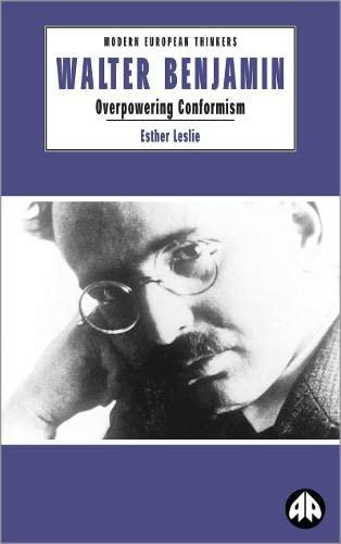 Walter Benjamin: Overpowering Conformism (Modern European Thinkers): Leslie, Esther