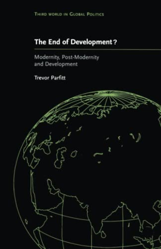 9780745316376: The End of Development?: Modernity, Post-Modernity and Development (Third World in Global Politics)